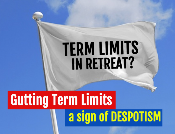 Gutting Term Limits a sign of Despotism across the world